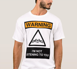 My latest t-shirt design - Warning: I'm Not Listening to You ... thumbnail